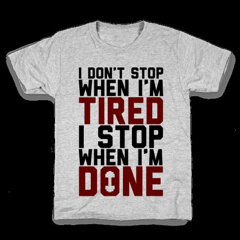 I Don't Stop When I'm Tired I Stop When I'm Done Kids T-Shirt
