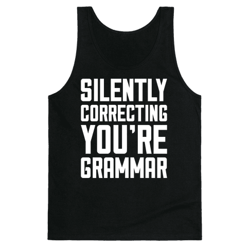 Silently Correcting You're Grammar Tank Top