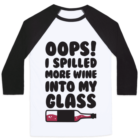Oops, I Spilled More Wine Into My Glass Baseball Tee