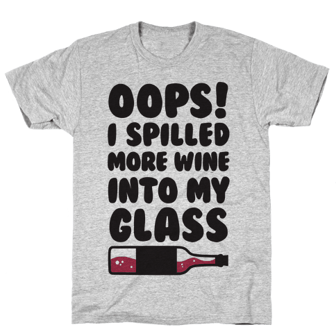 Oops, I Spilled More Wine Into My Glass Mens T-Shirt