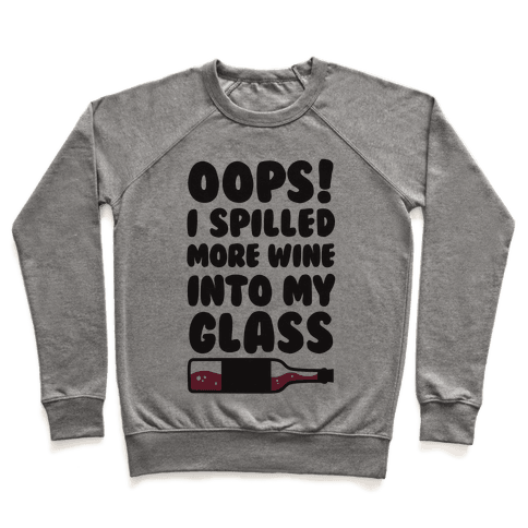 Oops, I Spilled More Wine Into My Glass Pullover
