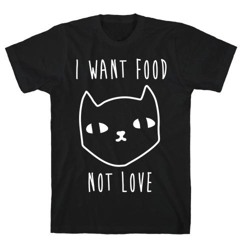 I Want Food Not Love Mens T-Shirt