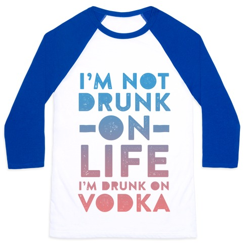 I'm Not Drunk On Life I'm Drunk On Vodka Baseball Tee