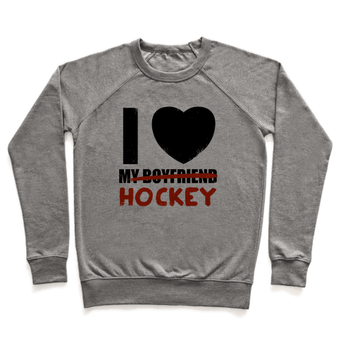 I Love Hockey More Than My Boyfriend Pullover