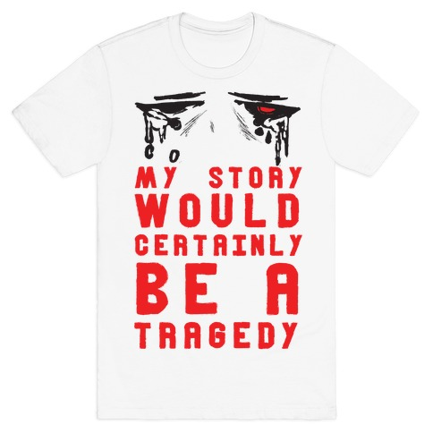 My Story Would Certainly Be A Tragedy T-Shirt