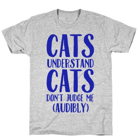 Cats Understand Cats Don't Judge Me (Audibly) T-Shirt