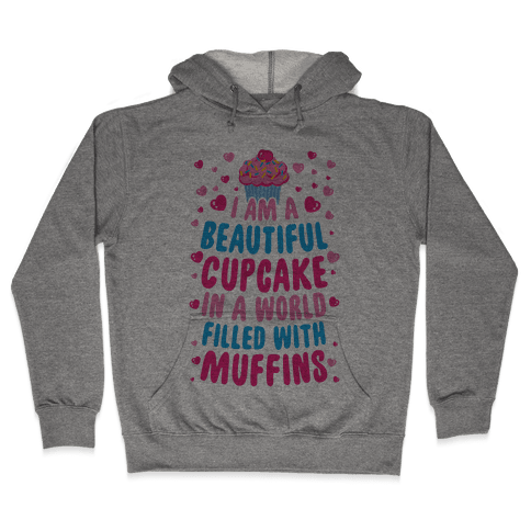 I Am A Beautiful Cupcake In A World Filled With Muffins Hooded Sweatshirt