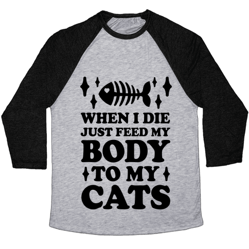 When I Die Just Feed My Body To My Cats Baseball Tee