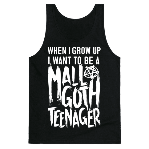 I Want To Be A Mall Goth Teenager Tank Top