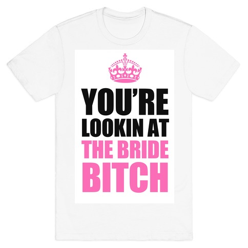 Lookin at the Bride Bitch Mens T-Shirt