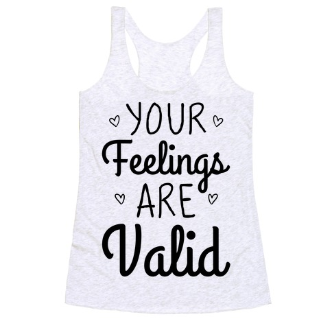 Your Feelings Are Valid Racerback Tank Top