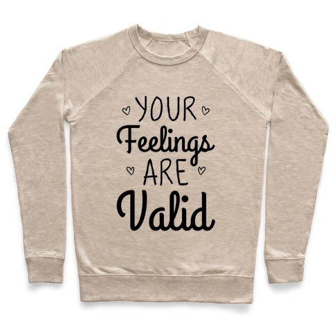 Your Feelings Are Valid Pullover