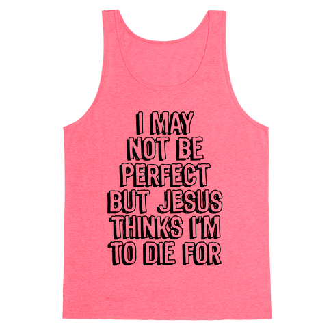 I May Not Be Perfect Tank Top