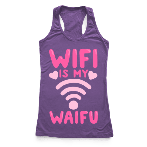 Wifi Is My Waifu Racerback Tank Top