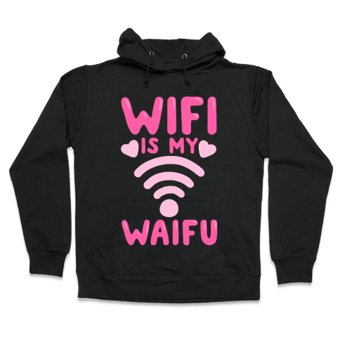 Wifi Is My Waifu Hooded Sweatshirt