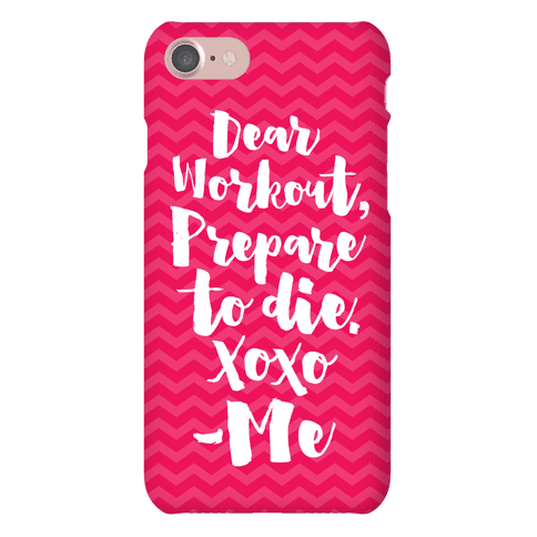 Dear Workout Prepare To Die Phone Case