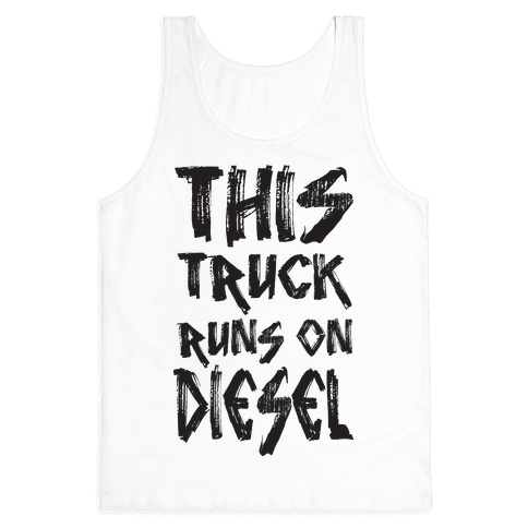 This Truck Runs On Diesel Tank Top