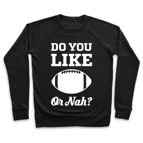 Do You Like Football Or Nah? Pullover