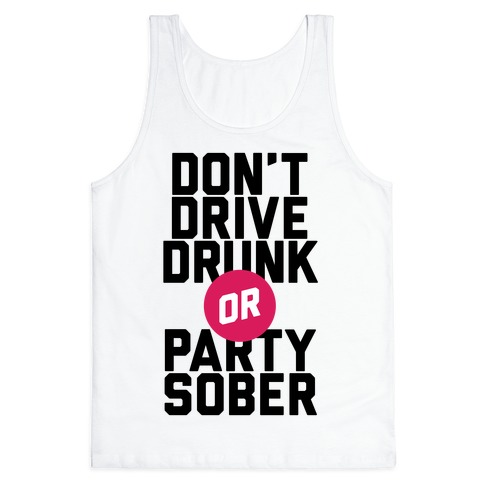 Don't Drive Drunk, Or Party Sober Tank Top