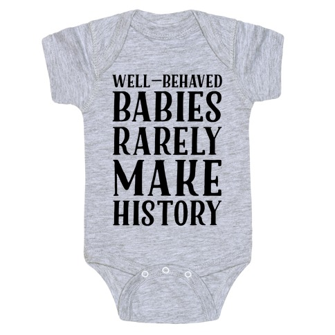 Well Behaved Babies Rarely Make History Baby Onesy