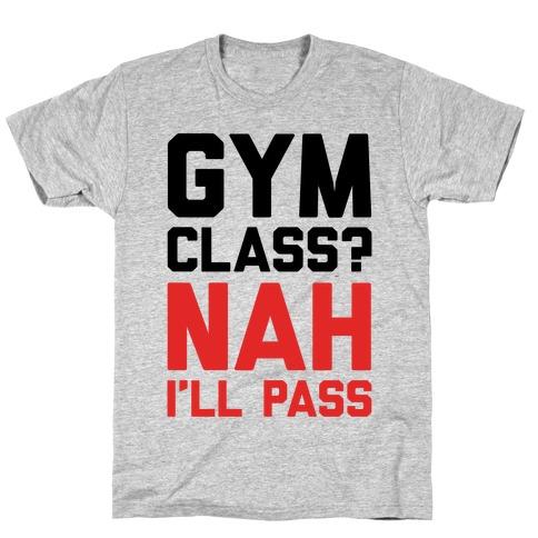 Gym Class Nah I'll Pass T-Shirt