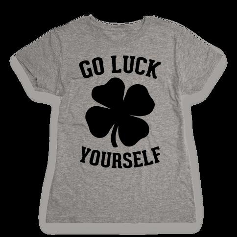 Go Luck Yourself Womens T-Shirt