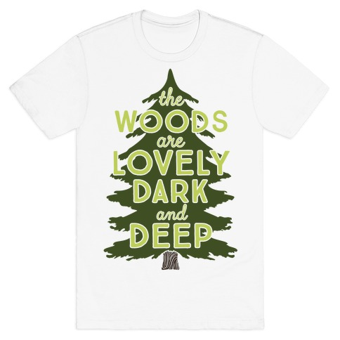 The Woods Are Lovely, Dark And Deep Mens T-Shirt