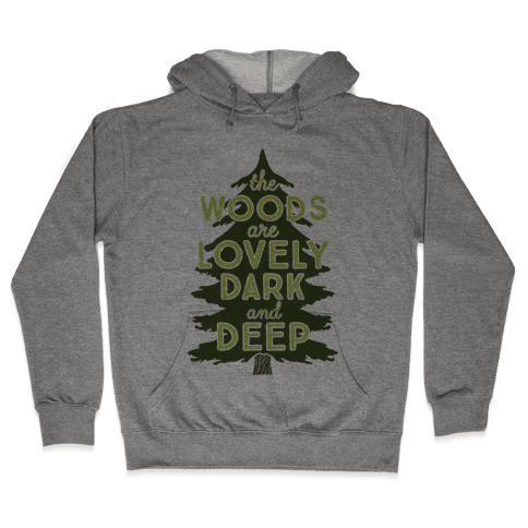 The Woods Are Lovely, Dark And Deep Hooded Sweatshirt