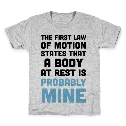 The First Law Of Motion States That A Body At Rest Is Probably Mine Kids T-Shirt