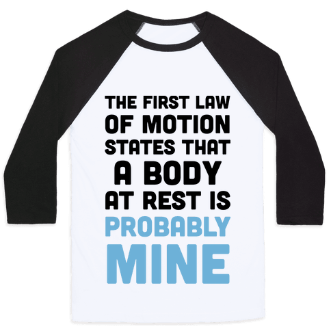 The First Law Of Motion States That A Body At Rest Is Probably Mine Baseball Tee