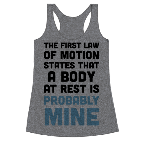 The First Law Of Motion States That A Body At Rest Is Probably Mine Racerback Tank Top