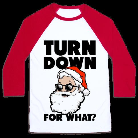 Turn Down For What? (Santa) Baseball Tee