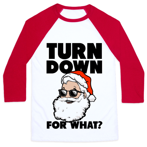 Turn Down For What? (Santa) Baseball Tee