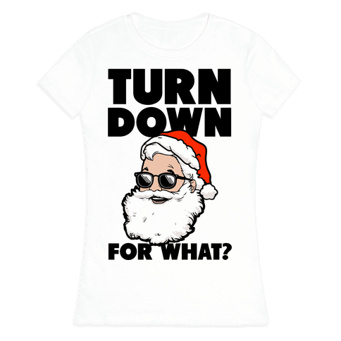 Turn Down For What? (Santa) Womens T-Shirt