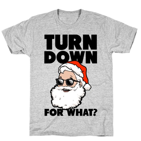Turn Down For What? (Santa) T-Shirt
