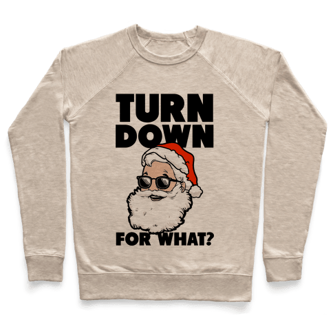 Turn Down For What? (Santa) Pullover