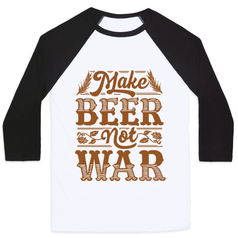 Make Beer Not War Baseball Tee