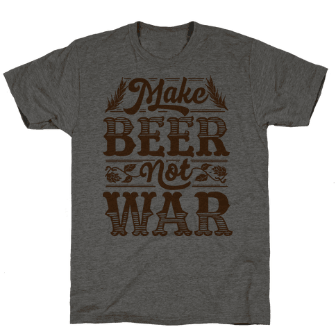 Make Beer Not War Mens T-Shirt