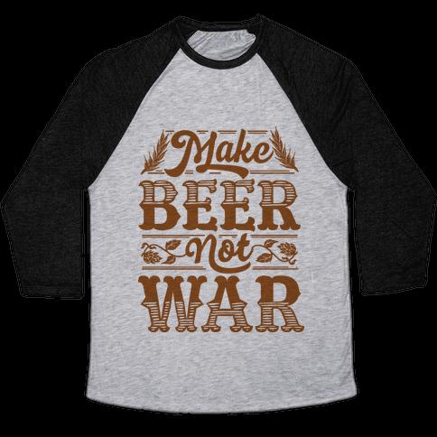 Make Beer Not War Baseball Tee