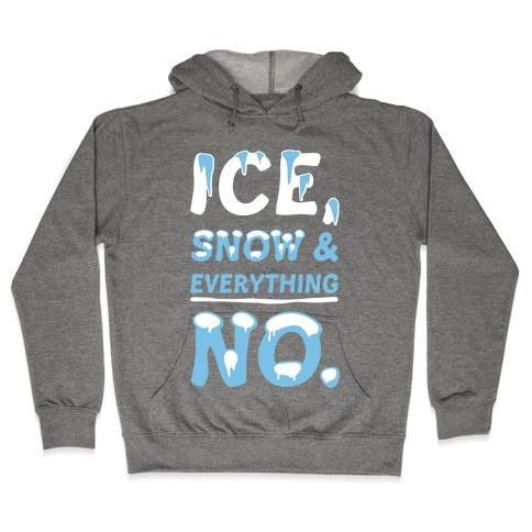 Ice, Snow And Everything No Hooded Sweatshirt