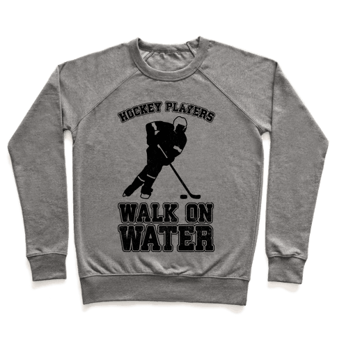 Hockey Players Walk On Water Pullover