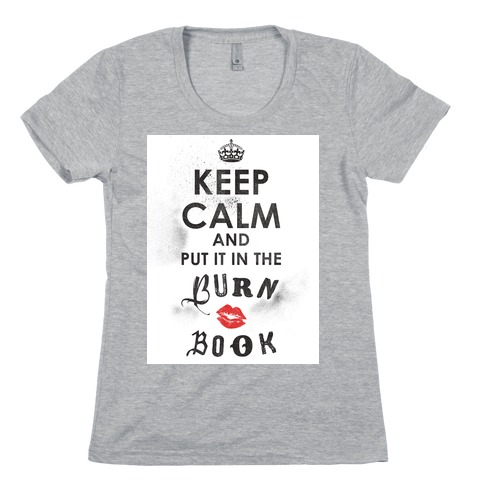 Keep Calm And Put It In The Burn Book T