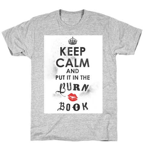 Keep Calm and Put it in the Burn Book T-Shirt
