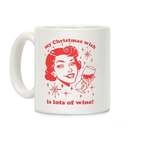 My Christmas Wish Is Lots Of Wine Coffee Mug