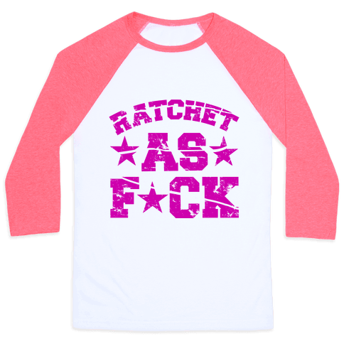Ratchet as F*** Baseball Tee