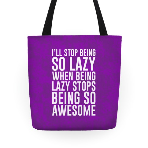 I'll Stop Being So Lazy When Being Lazy Stops Being So Awesome Tote