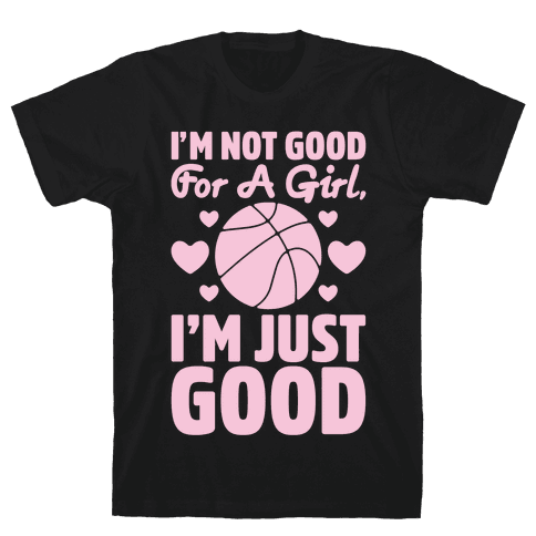 I'm Not Good For A Girl I'm Just Good Basketball Mens T-Shirt