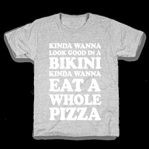 Kinda Wanna Look Good In A Bikini, Kinda Wanna Eat A Whole Pizza Kids T-Shirt