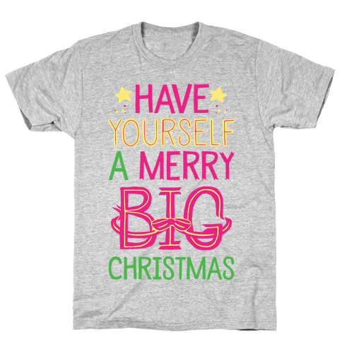 Have Yourself A Merry Big Christmas Mens T-Shirt