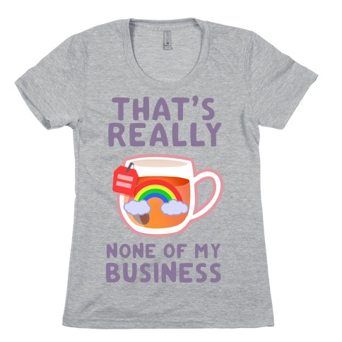 That's Really None of My Business Womens T-Shirt